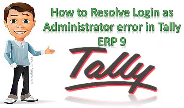 How to Resolve Login as Administrator error in Tally ERP 9