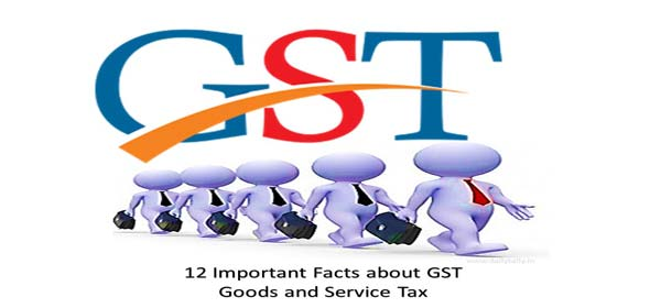 12 Important Facts about GST - Goods and Service Tax